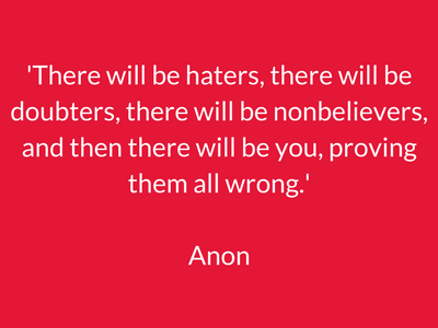 'There will be haters, there will be doubters, there will be nonbelievers, and there there will be you, proving them all wrong.' (1).png